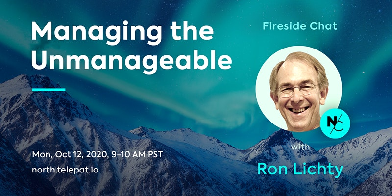 Ron in a live Fireside Chat, Fri, Oct. 12, 2020, with Telepat North Co-founder & CEO Sebastian Vaduva on the topic of managing the unmanageable, and our book Managing the Unmanageable
